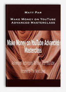 Matt Par – Make Money on YouTube Advanced Masterclass