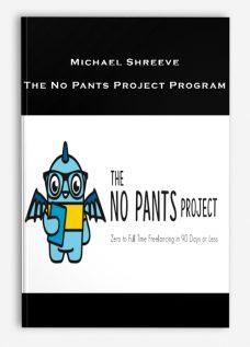 Michael Shreeve – The No Pants Project Program