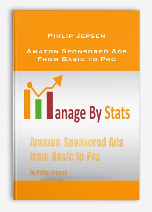 Philip Jepsen – Amazon Sponsored Ads From Basic to Pro