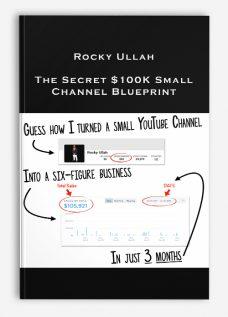 Rocky Ullah – The Secret $100K Small Channel Blueprint