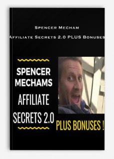 Spencer Mecham – Affiliate Secrets 2.0 PLUS Bonuses