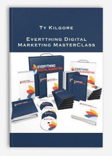 Ty Kilgore – Everything Digital Marketing MasterClass