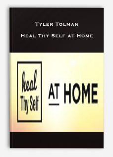 Tyler Tolman – Heal Thy Self at Home