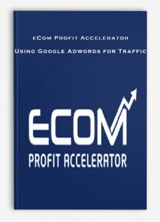 eCom Profit Accelerator – Using Google Adwords for Traffic
