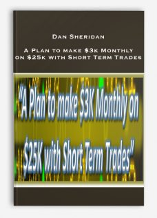 Dan Sheridan – A Plan to make $3k Monthly on $25k with Short Term Trades