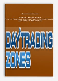 Daytradingzones – Master Trading Edges That'll Radically Improve Your Trading Success…And Reduce Bad Trades