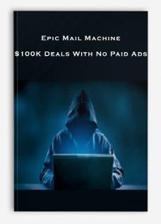 Epic Mail Machine – $100K Deals With No Paid Ads