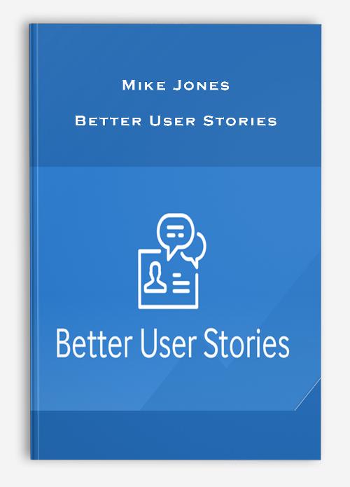 Mike Jones – Better User Stories