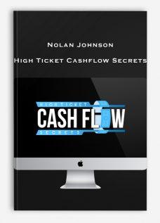Nolan Johnson – High Ticket Cashflow Secrets