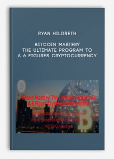 Ryan Hildreth – Bitcoin Mastery – The Ultimate Program To A 6 Figures Cryptocurrency