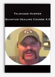 Talmadge Harper – Quantum Healing Course 4.0