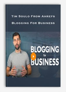 Tim Soulo From Ahrefs – Blogging For Business