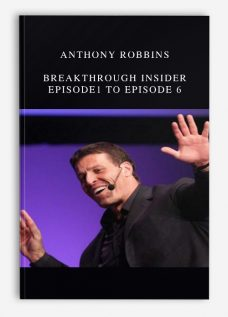 Anthony Robbins – Breakthrough Insider Episode1 to Episode 6