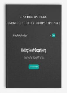 Hayden Bowles – Hacking Shopify Dropshipping 1