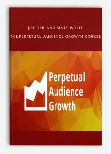 Joe Fier and Matt Wolfe – The Perpetual Audience Growth Course