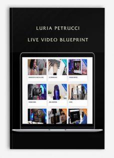 Luria Petrucci – LIVE Video Blueprint