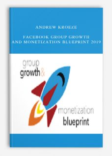 Andrew Kroeze – Facebook Group Growth and Monetization Blueprint 2019