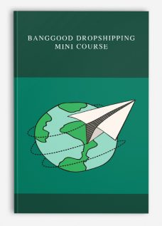 Banggood Dropshipping Mini Course