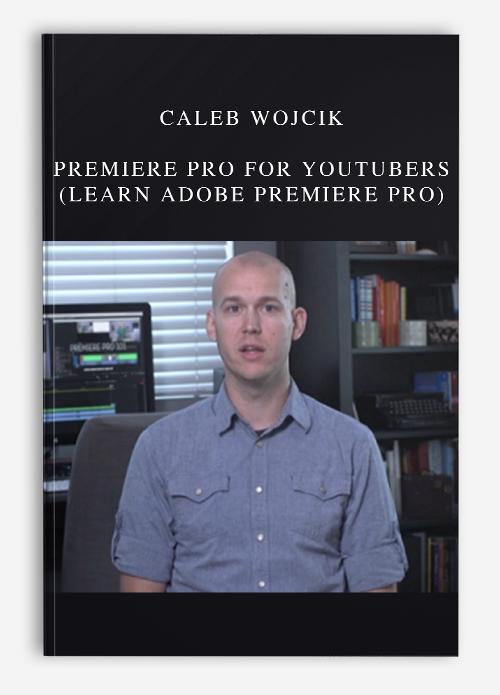 Caleb Wojcik – Premiere Pro for YouTubers (Learn Adobe Premiere Pro)