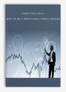 Corey Halliday – How To Be a Profitable Forex Trader
