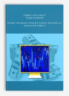 Corey Halliday, Todd parker – Start Trading Stocks Using Technical Analysis Part 2