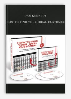 Dan Kennedy – How to Find Your Ideal Customer
