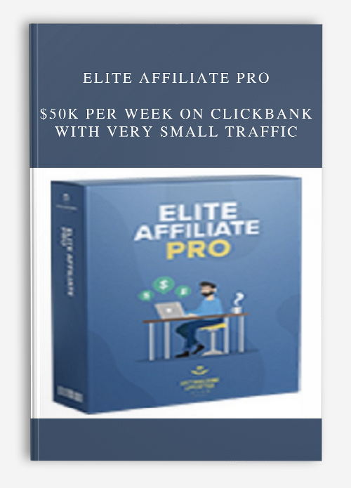 Elite Affiliate Pro – $50k Per Week On Clickbank With Very Small Traffic