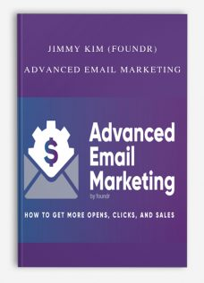 Jimmy Kim (Foundr) – Advanced Email Marketing