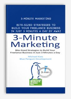 3-Minute Marketing: Bite-Sized Strategies to Build Your Freelance Business in Just 3 Minutes a Day By AWAI