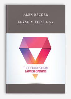 Alex Becker – Elysium First Day