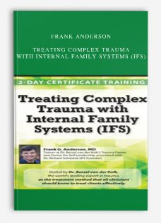 Frank Anderson – Treating Complex Trauma with Internal Family Systems (IFS)