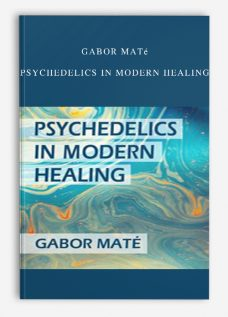 Gabor Maté – Psychedelics in Modern Healing