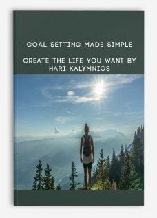 Goal Setting Made Simple: Create the Life You Want By Hari Kalymnios
