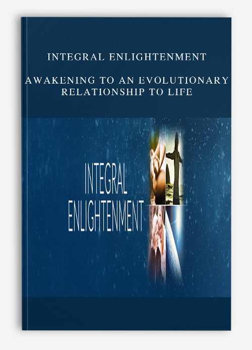 Integral Enlightenment: Awakening to an Evolutionary Relationship to Life