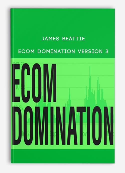 James Beattie – Ecom Domination Version 3