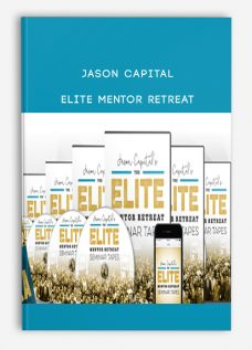 Jason Capital – Elite Mentor Retreat