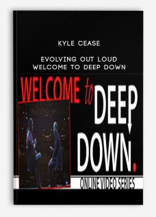 Kyle Cease – Evolving Out Loud – Welcome To Deep Down