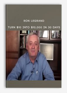 Ron LeGrand – Turn $10 Into $10,000 in 30 Days