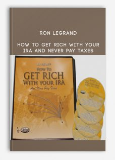 Ron Legrand – How to Get Rich with Your IRA and Never Pay Taxes