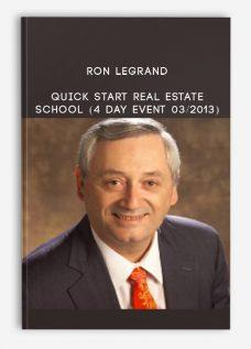 Ron Legrand – Quick Start Real Estate School (4 Day Event 03/2013)
