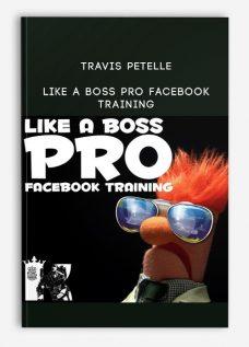 Travis Petelle – LIKE A Boss PRO Facebook Training