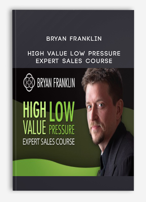 Bryan Franklin – High Value Low Pressure Expert Sales Course