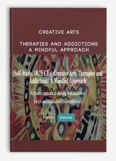 Creative Arts Therapies and Addictions: A Mindful Approach