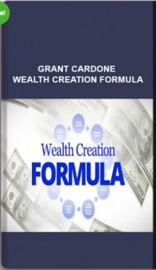 Grant Cardone – Wealth Creation Formula
