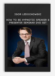 Igor Ledochowski – How To Be Hypnotic Speaker & Presenter Seminar DVD set