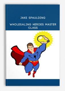 Jake Spaulding – Wholesaling Heroes Master Class
