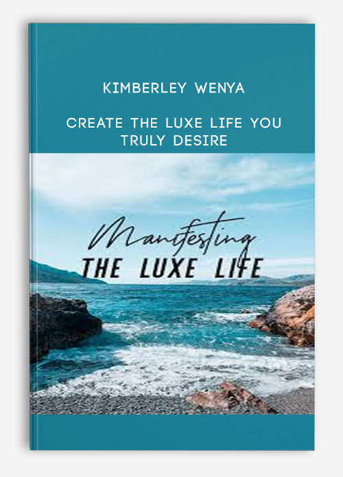 Kimberley Wenya – CREATE THE LUXE LIFE YOU TRULY DESIRE
