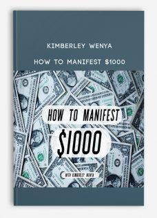 Kimberley Wenya – How To Manifest $1000