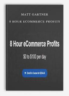 Matt Gartner – 8 Hour eCommerce Profits