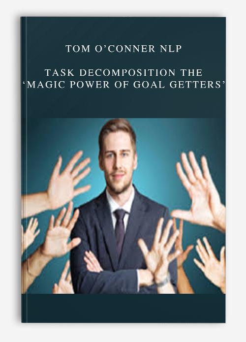 Tom O'Conner Nlp – Task Decomposition The 'Magic Power Of Goal Getters'